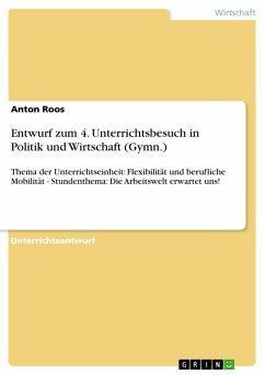 Entwurf zum 4. Unterrichtsbesuch in Politik und Wirtschaft (Gymn.) - Roos, Anton