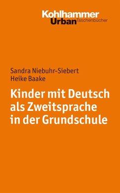 Kinder mit Deutsch als Zweitsprache in der Grundschule - Niebuhr-Siebert, Sandra; Baake, Heike