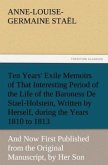 Ten Years' Exile Memoirs of That Interesting Period of the Life of the Baroness De Stael-Holstein, Written by Herself, during the Years 1810, 1811, 1812, and 1813, and Now First Published from the Original Manuscript, by Her Son.