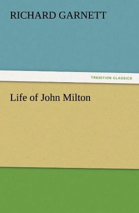 Life of John Milton - Garnett, Richard