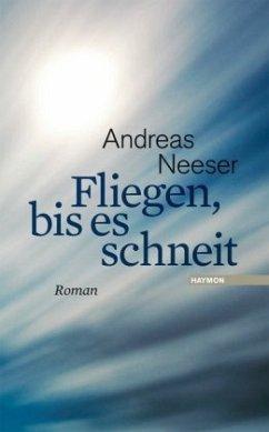 Fliegen, bis es schneit - Neeser, Andreas