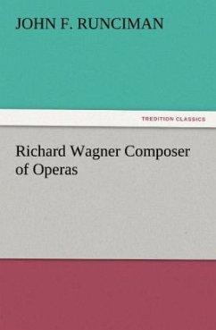Richard Wagner Composer of Operas - Runciman, John F.