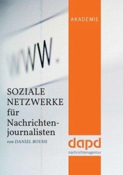 Soziale Netzwerke für Nachrichtenjournalisten - Bouhs, Daniel