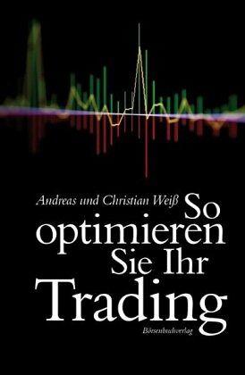 So optimieren Sie Ihr Trading - Weiß, Andreas; Weiß, Christian