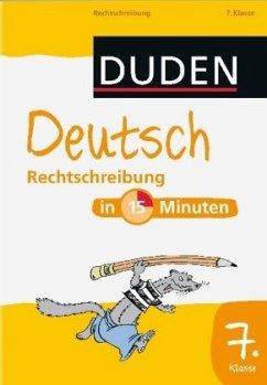 Duden - Deutsch in 15 Minuten - Rechtschreibung 7. Klasse