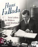 Hans Fallada: Sein Leben in Bildern und Briefen
