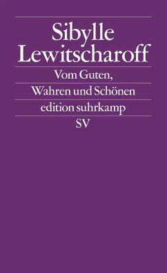 Vom Guten, Wahren und Schönen - Lewitscharoff, Sibylle