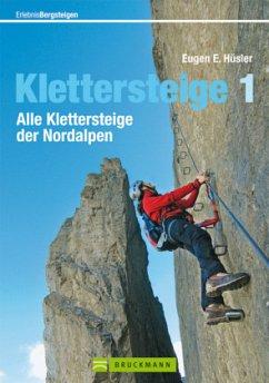 Erlebnis Bergsteigen: Klettersteige 1 - Hüsler, Eugen E.