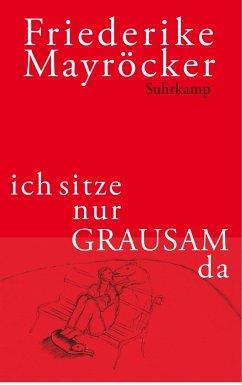 ich sitze nur GRAUSAM da - Mayröcker, Friederike