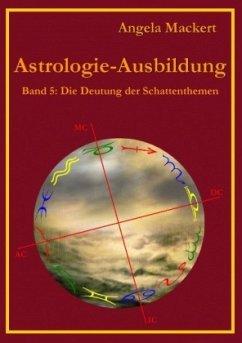 Astrologie-Ausbildung, Band 5 - Mackert, Angela