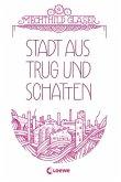 Stadt aus Trug und Schatten / Flora & Marian Bd.1