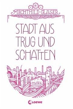 Stadt aus Trug und Schatten / Flora & Marian Bd.1 - Gläser, Mechthild