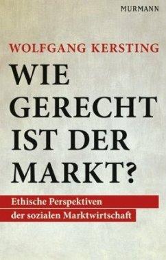 Wie gerecht ist der Markt? - Kersting, Wolfgang