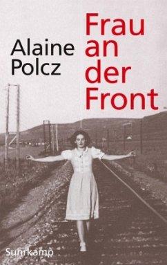 Frau an der Front - Polcz, Alaine