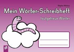 Mein Wörter-Schreibheft - lautgetreue Wörter - Wicharz, Stephan