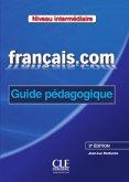 français.com - intermédiare (Nouvelle Édition). Guide pédagogique