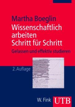 Wissenschaftlich arbeiten Schritt für Schritt - Boeglin, Martha