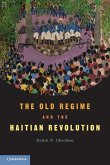 The Old Regime and the Haitian Revolution. Malick W. Ghachem