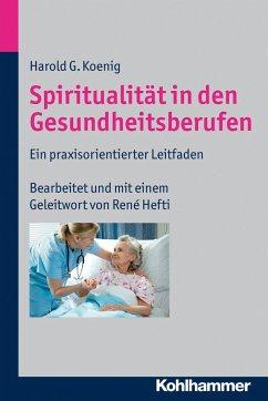Spiritualität in den Gesundheitsberufen - Koenig, Harold G.