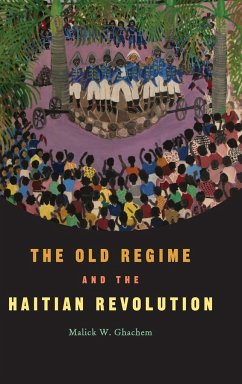 The Old Regime and the Haitian Revolution - Ghachem, Malick W.