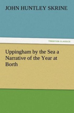 Uppingham by the Sea a Narrative of the Year at Borth - Skrine, John Huntley
