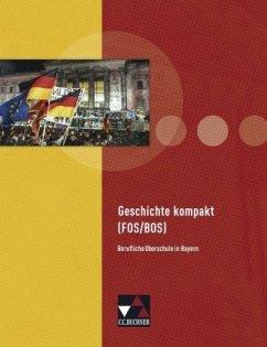 Geschichte kompakt FOS 11 / BOS 12 Bayern - Focken, Manuela; Ott, Thomas; Sanke, Markus; Stenschke, Cornelia