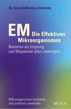 EM - Die Effektiven Mikroorganismen - Zschocke, Anne K.