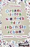 Organisieren Sie noch oder leben Sie schon?