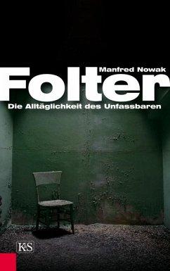 Folter: Die Alltäglichkeit des Unfassbaren - Nowak, Manfred