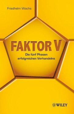 Faktor V: Die fünf Phasen erfolgreichen Verhand...