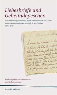 Liebesbriefe und Geheimdepeschen - Goertz, Johann Eustach Graf von; Goertz, Caroline von; Friedrich II., König von Preußen