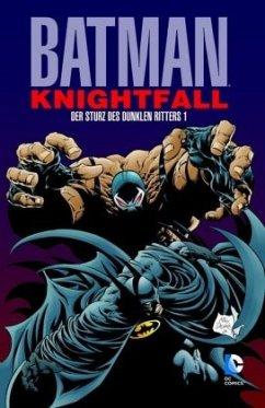 Batman: Knightfall 01. Der Sturz des Dunklen Ritters - Moench, Doug; Dixon, Chuck