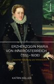 Erzherzogin Maria von Innerösterreich (1551-1608)