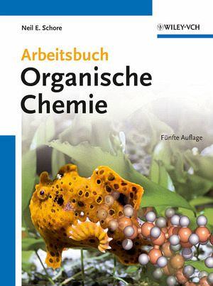 Arbeitsbuch Organische Chemie - Schore, Neil E.