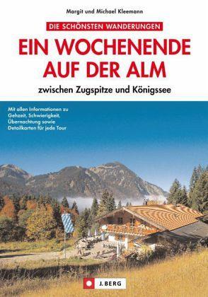 Ein Wochenende auf der Alm zwischen Zugspitze und Königssee - Kleemann, Margit; Kleemann, Michael