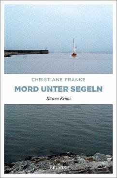 Mord unter Segeln - Franke, Christiane