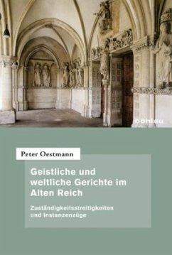 Geistliche und weltliche Gerichte im Alten Reich - Oestmann, Peter