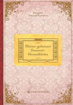 meine geheime dessert hexenk che von brigitte bulard cordeau buch b. Black Bedroom Furniture Sets. Home Design Ideas