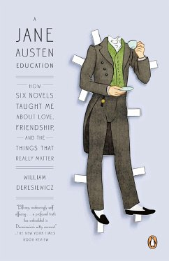 A Jane Austen Education: How Six Novels Taught Me about Love, Friendship, and the Things That Really Matter - Deresiewicz, William