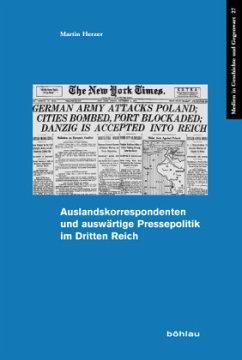 Auslandskorrespondenten und auswärtige Pressepolitik im Dritten Reich - Herzer, Martin