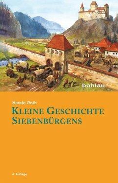 Kleine Geschichte Siebenbürgens - Roth, Harald