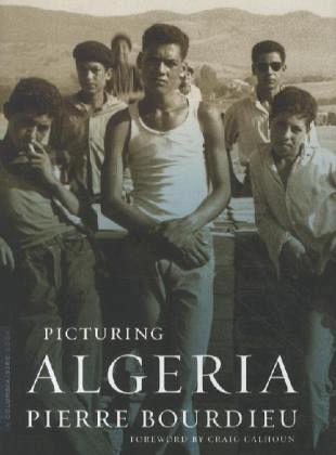 Picturing Algeria - Bourdieu, Pierre; Schultheis,Franz