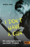 »I don't have a gun«. Die Lebensgeschichte des Kurt Cobain