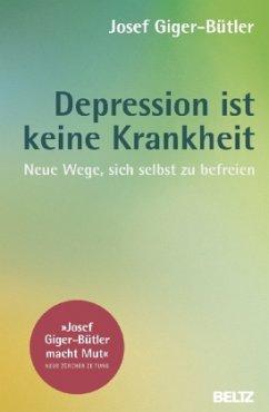 Depression ist keine Krankheit - Giger-Bütler, Josef