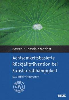 Achtsamkeitsbasierte Rückfallprävention bei Substanzabhängigkeit - Bowen, Sarah; Chawla, Neha; Marlatt, G. A.