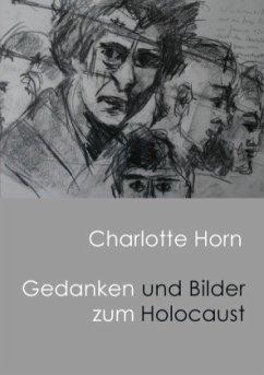 Gedanken und Bilder zum Holocaust - Horn, Charlotte Anna