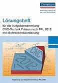 Aufgabensammlung CNC-Technik Fräsen nach PAL 2012 mit Mehrseitenbearbeitung. Lösungen