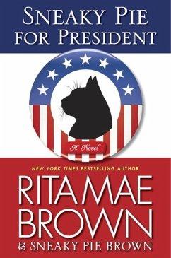 Sneaky Pie for President - Brown, Rita Mae; Sneaky Pie Brown