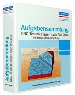 Aufgabensammlung CNC-Technik Fräsen nach PAL 2012 mit Mehrseitenbearbeitung. Aufgaben - Berger, Matthias; Volker, Frank