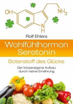 Wohlfühlhormon Serotonin - Botenstoff des Glücks - Ehlers, Rolf